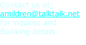 Contact us at: amildren@talktalk.net  for inquires and  Booking details